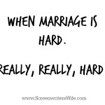 When Marriage Is Hard. Really, Really Hard.